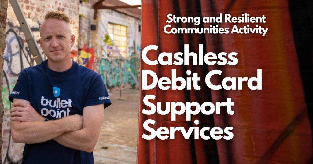 Cashless Debit Card Support Services